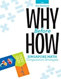 img - for Why Before How: Singapore Math Computation Strategies (Crystal Springs Books) book / textbook / text book