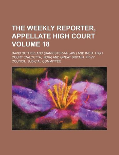 The Weekly reporter, Appellate High Court Volume 18
