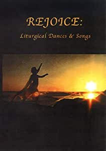 Rejoice: Liturgical Dances and Songs