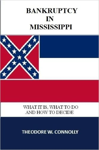 Bankruptcy in Mississippi: What it is, What to Do, and How to Decide (What is Bankruptcy Book 25)