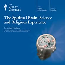 The Spiritual Brain: Science and Religious Experience  by The Great Courses, Andrew Newberg Narrated by Professor Andrew Newberg