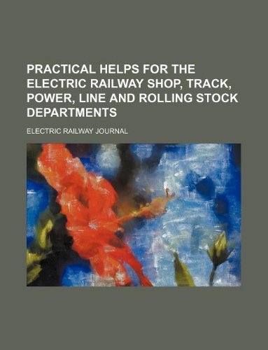 Practical helps for the electric railway shop, track, power, line and rolling stock departments