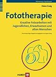 Fototherapie: Kreative Fotoarbeiten mit Jugendlichen, Erwachsenen und alten Menschen