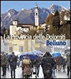 img - for Belluno. La provincia delle Dolomiti. Ediz. italiana e inglese book / textbook / text book