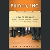 Family, Inc.: How to Manage Parents, Siblings, Spouses, Children, and In-Laws in the Family Business | [Larry Colin, Laura Colin]