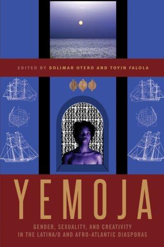 Yemoja: Gender, Sexuality, and Creativity in the Latina/o and Afro-Atlantic Diasporas PDF