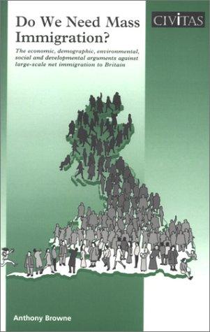Do We Need Mass Immigration: The Economic, Demographic, Environmental, Social & Developmental Arguments Against Larg