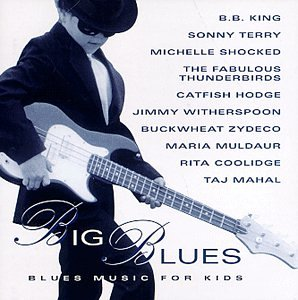 Big Blues by B.B. King, Sonny Terry, Michelle Shocked, The Fabulous Thunderbirds and Catfish Hodge