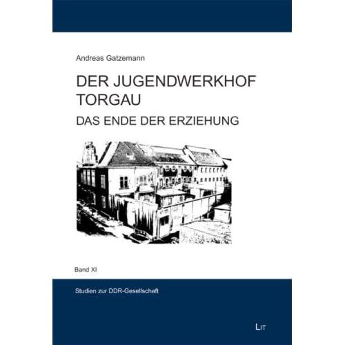 »Der Jugendwerkhof Torgau: Das Ende der Erziehung« von Andreas Gatzemann