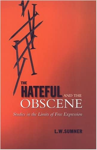 The Hateful and the Obscene: Studies in the Limits of Free Expression (Toronto Studies in Philosophy)