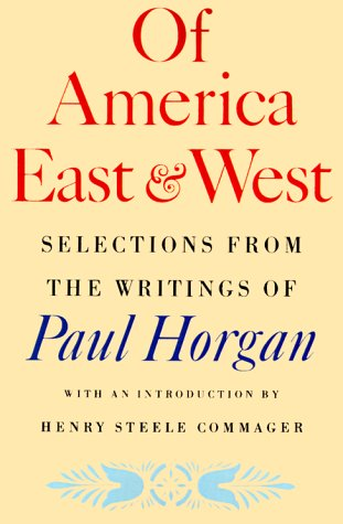 Of America East and West: Selections from the Writings of Paul Horgan, Paul Horgan