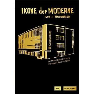 Ikone der Moderne. Icon of Modernism: Das Bauhausgebäude in Dessau / The Bauhaus Building