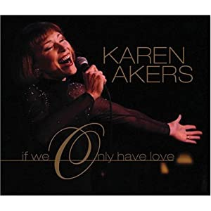 Karen Akers - If We Only Have Love