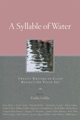 A Syllable of Water: Twenty Writers of Faith Reflect upon Their Art, EMILY GRIFFIN (ED.)
