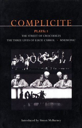 Complicite Plays: 1: Street of Crocodiles; Mnemonic; The Three Lives of Lucie Cabrol (Contemporary Dramatists) (v. 1)