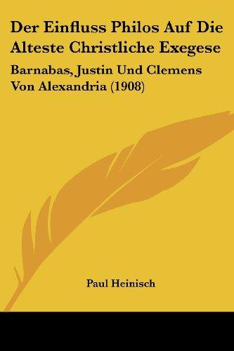 Der Einfluss Philos Auf Die Alteste Christliche Exegese: Barnabas, Justin Und Clemens Von Alexandria (1908)