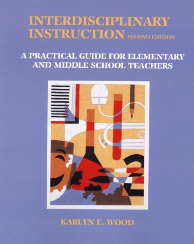 Interdisciplinary Instruction: A Practical Guide for Elementary and Middle School Teachers (2nd Edition)