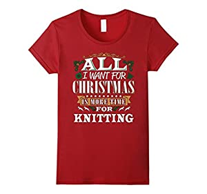 Women's All I Want For Christmas is More Time for Knitting T Shirt Medium Cranberry