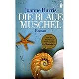 "Die blaue Muschel: Romanvon ""Joanne Harris"""