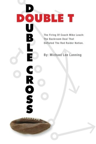 Double T - Double Cross: The Firing of Coach Mike Leach: The Backroom