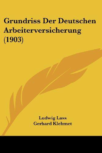 Grundriss Der Deutschen Arbeiterversicherung (1903)