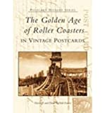 The Golden Age of Roller Coasters (Postcard History (Paperback)) (Paperback) - Common