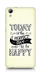 AMEZ today is the perfect day to be happy Back Cover For HTC Desrie 826