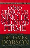 img - for Como Criar A un Nino de Voluntad Firme = The New Strong-Willed Child[SPA-COMO CRIAR A UN NINO DE VO][Spanish Edition][Mass Market Paperback] book / textbook / text book