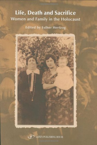 Life, Death and Sacrifice Women and Family in the Holocaust