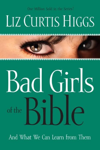Bad Girls of the Bible and What We Can Learn from Them