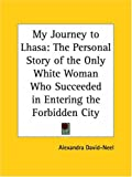 My Journey to Lhasa: The Personal Story of the Only White Woman Who Succeeded in Entering the Forbidden City (0766177866) by David-Neel, Alexandra