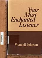 Your most enchanted listener by Wendell…
