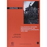 Historia General de América Latina VII: Los proyectos nacionales latinoamericanos: sus instrumentos y articulación...