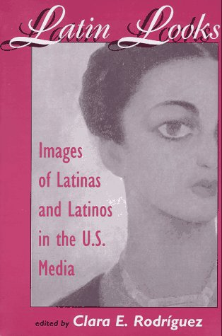Latin Looks: Images Of Latinas And Latinos In The U.s. Media