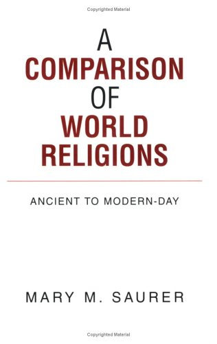 A COMPARISON OF WORLD RELIGIONS: Ancient to Modern-Day