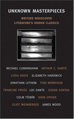 Unknown Masterpieces: Writers Rediscover Literature's Hidden Classics (New York Review Books Classics)