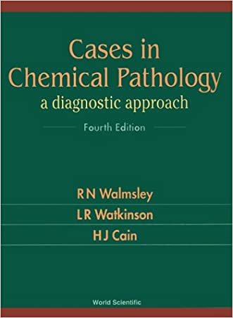 Cases in Chemical Pathology: A Diagnostic Approach (Fourth Edition) written by R N Walmsley