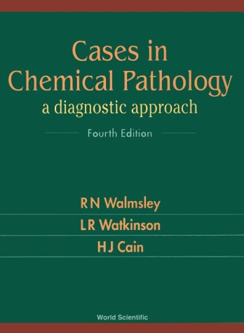 Cases In Chemical Pathology: A Diagnostic Approach (Fourth Edition)