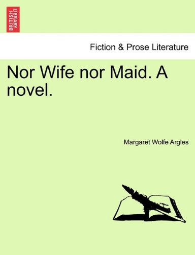 Nor Wife nor Maid. A novel.