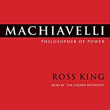 Machiavelli: Philosopher of Power Audiobook by Ross King Narrated by Tim Reynolds