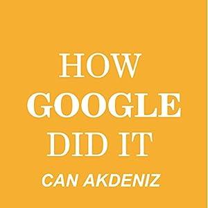 How Google Did It: The Secrets of Google's Massive Success Audiobook