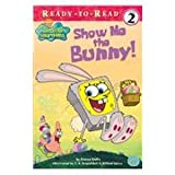 img - for Show Me the Bunny (Spongebob Squarepants Ready-to-Read) book / textbook / text book