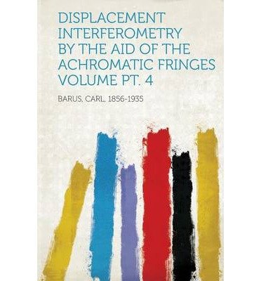 Displacement Interferometry by the Aid of the Achromatic Fringes Volume PT. 4 (Paperback)(French) - Common PDF