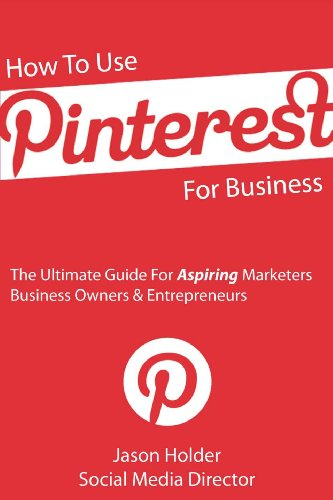 How To Use Pinterest For Business – The Ultimate Guide For Aspiring Marketers, Business Owners & Entrepreneurs – Special Edition
