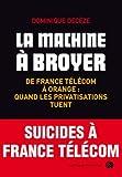 La machine à broyer : De France Télécom à Orange : quand les privatisations tuent