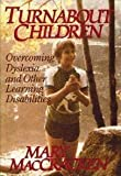 img - for Turnabout Children: Overcoming Dyslexia and Other Learning Disabilities by MacCracken, Mary (September 1, 1986) Hardcover book / textbook / text book