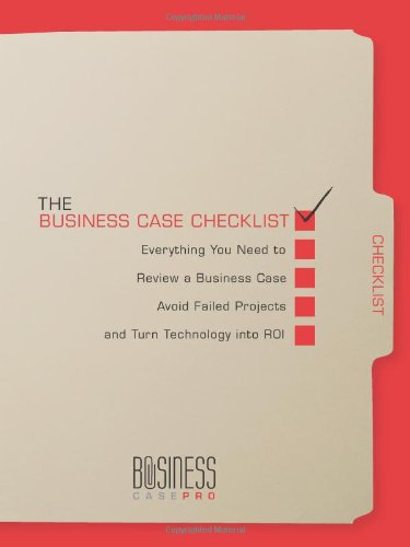 The Business Case Checklist: Everything You Need to Review a Business Case, Avoid Failed Projects, and Turn Technology i