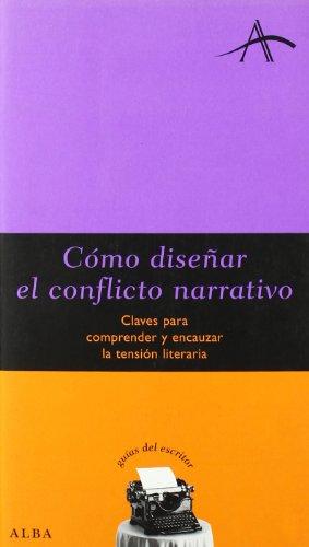 Cómo diseñar el conflicto narrativo: Claves para comprender y encauzar la tensión literaria (Guias Del Escritor (alba))