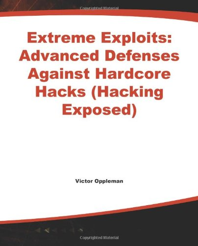 Extreme Exploits: Advanced Defenses Against Hardcore Hacks (Hacking Exposed)