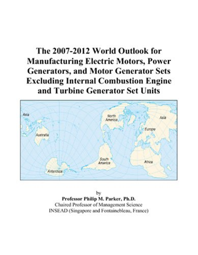 The 2007-2012 World Outlook For Manufacturing Electric Motors, Power Generators, And Motor Generator Sets Excluding Internal Combustion Engine And Turbine Generator Set Units
